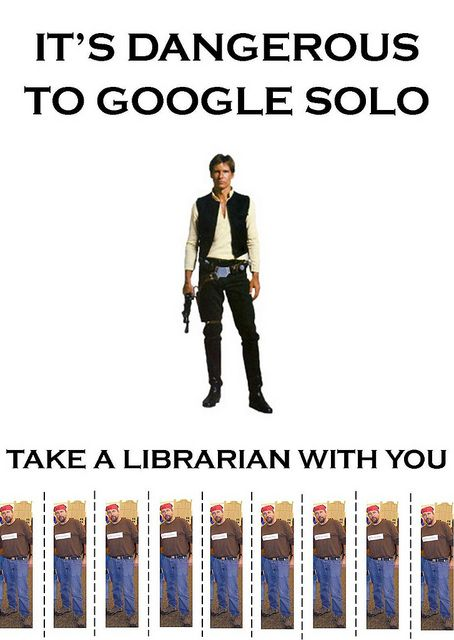 It's dangerous to Google Solo. Take a librarian with you. by theseeleyg, via Flickr LOVE THIS!