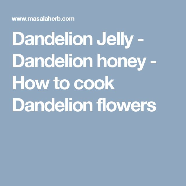 Dandelion Jelly - Dandelion honey - How to cook Dandelion flowers