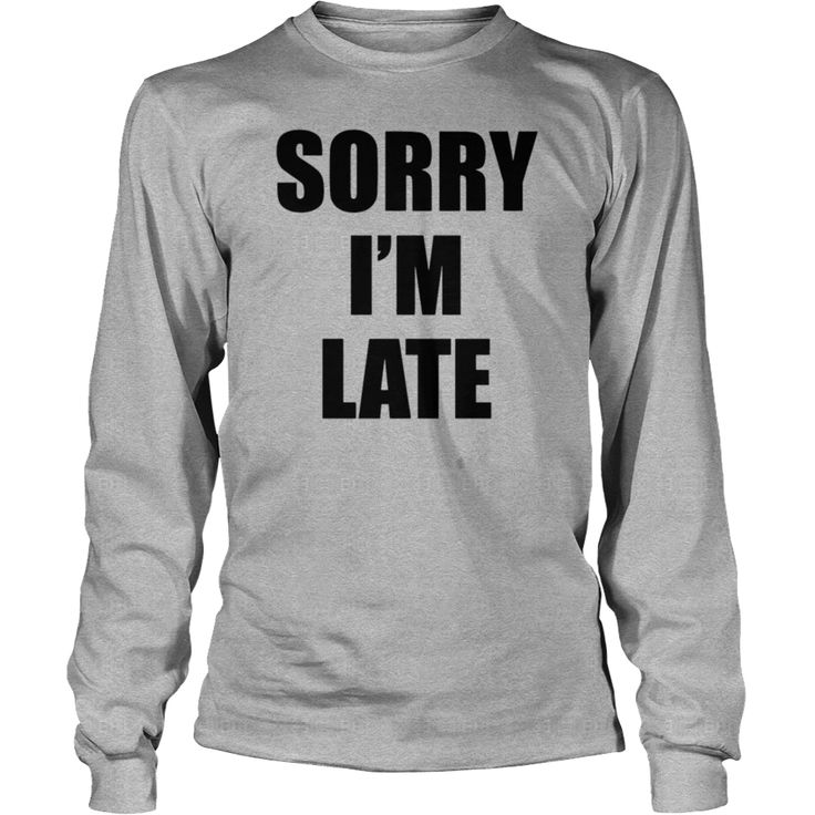 Sorry I M Late 5 Tshirt, Order HERE ==> https://www.sunfrog.com/Holidays/125300537-725007286.html?8273, Please tag & share with your friends who would love it,basketball workouts, archery women, archery gear#superbowl, #travel, #weddings  #legging #shirts #ideas #popular #shop #goat #sheep #dogs #cats #elephant #pets #art #cars #motorcycles #celebrities #DIY #crafts #design #food #drink #gardening #geek #hair #beauty #health #fitness