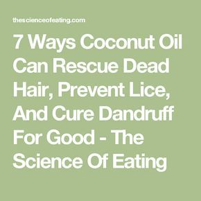 7 Ways Coconut Oil Can Rescue Dead Hair, Prevent Lice, And Cure Dandruff For Good - The Science Of Eating