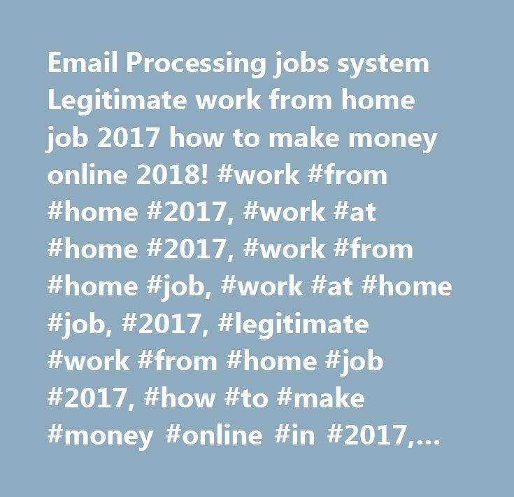 Email Processing jobs system Legitimate work from home job 2017 how to make money online 2018! #work #from #home #2017, #work #at #home #2017, #work #from #home #job, #work #at #home #job, #2017, #legitimate #work #from #home #job #2017, #how #to #make #money #online #in #2017, #easy #work #from #home #job, #email #processing #jobs #2017, #email #processing #system, #email #processing #jobs, #email #processing #job, #email #processing #4 #cash, #email #processor, #email #processing, #best…