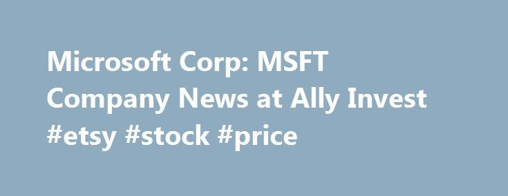Microsoft Corp: MSFT Company News at Ally Invest #etsy #stock #price http://solomon-islands.remmont.com/microsoft-corp-msft-company-news-at-ally-invest-etsy-stock-price/  # Microsoft Corp MSFT:NASDAQ 7:31AM ET 6/01/2017 Globe Newswire FTI Consulting Receives Inaugural Consulting Firm of the Year Award Janusz Ordover Named Competition Economist of the Year Patrick McGeehin Named Construction Expert Witness of the Year WASHINGTON, June 01, 2017 (GLOBE NEWSWIRE) — FTI Consulting, Inc. (NYSE:FCN…