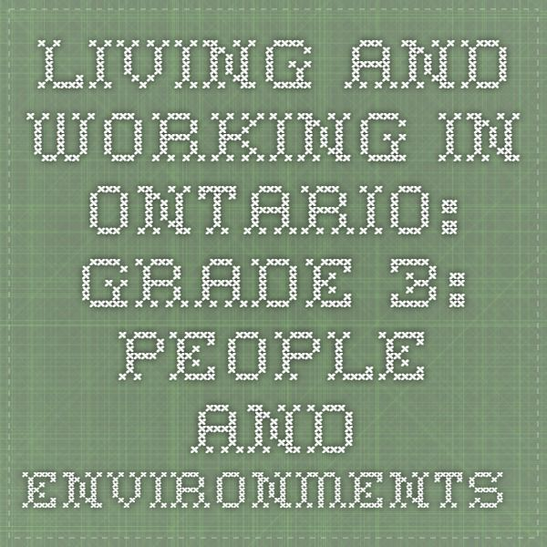 LIVING AND WORKING IN ONTARIO: GRADE 3: PEOPLE AND ENVIRONMENTS