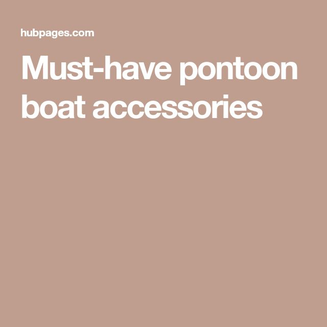 Must-have pontoon boat accessories