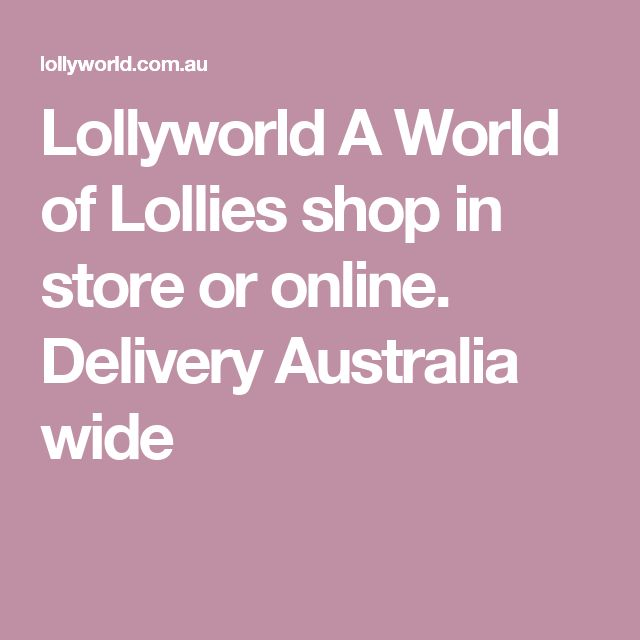 Lollyworld A World of Lollies shop in store or online. Delivery Australia wide