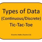 Have your students practice determining if data is discrete or continuous in a fun way. This file includes a tic-tac-toe style game with an answer ...