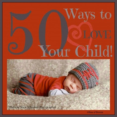 50 Concrete Ways to Love Your Child Every Day using the five