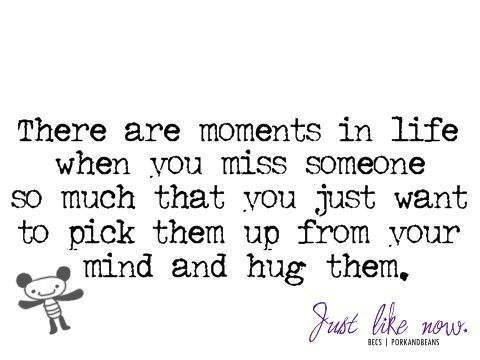 Losing someone - pick them from your thoughts and hug them
