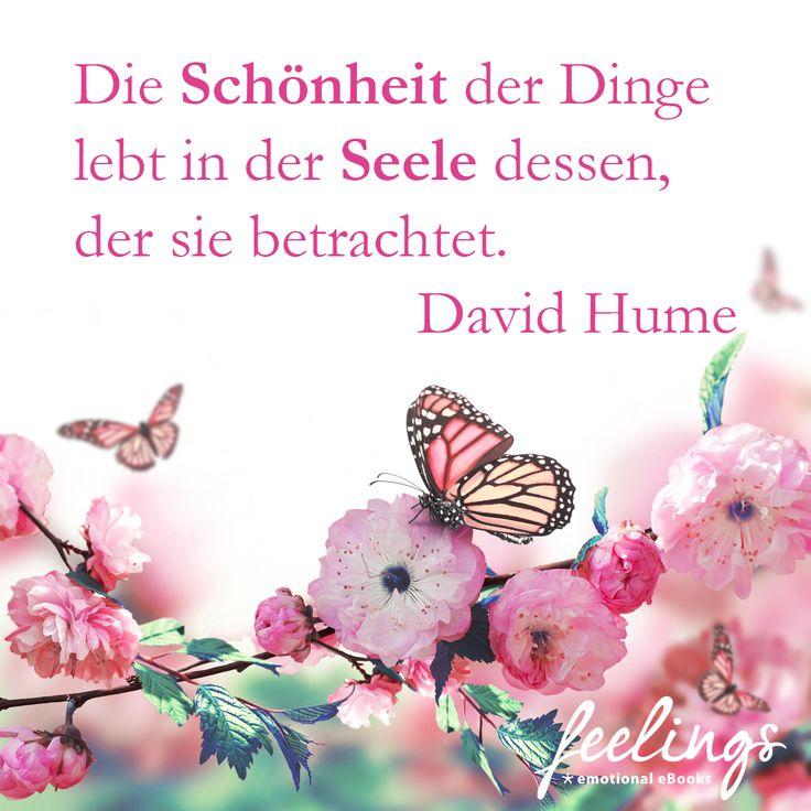 Die Schönheit der Dinge lebt in der Seele dessen, der sie betrachtet - Zitat von David Hume