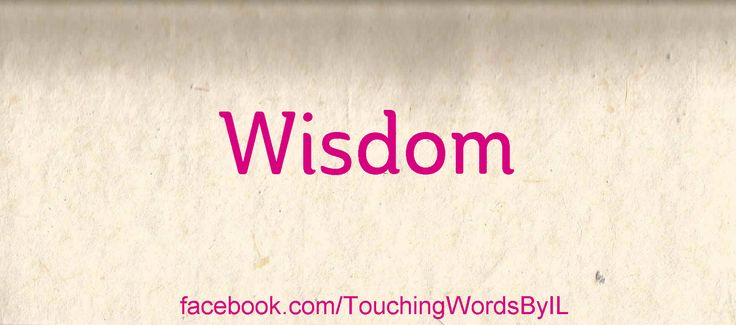 Wisdom. The wisdom of knowing right from wrong. But what is right and what is wrong for you? That is what matters. Your inner guiding system, led by an inner joy will lead the way. It is wise to follow it. Always.  May you always, always, always follow your inner guiding system.