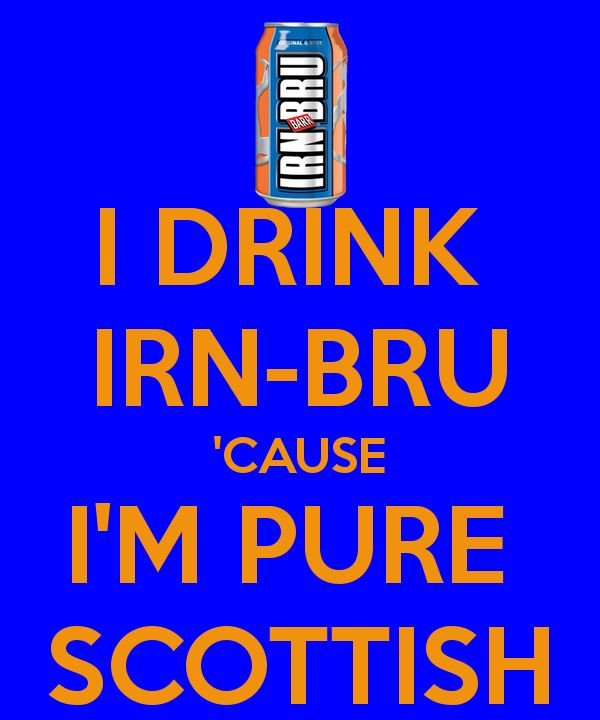 Been drinking Irn-Bru for as long as I can remember. It is pure Scottish.