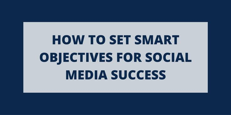 How To Set SMART Objectives For Social Media Success