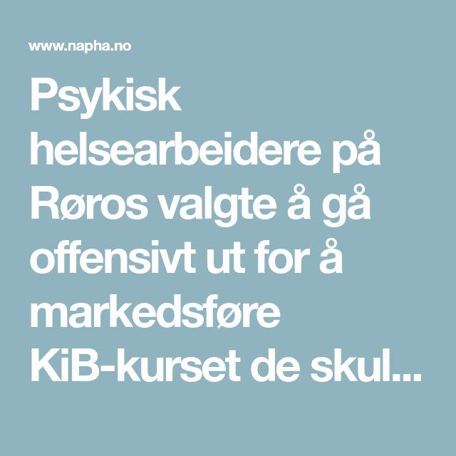 Psykisk helsearbeidere på Røros valgte å gå offensivt ut for å markedsføre KiB-kurset de skulle arrangere.