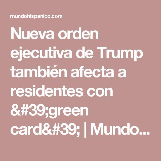 Nueva orden ejecutiva de Trump también afecta a residentes con 'green card' | Mundo Hispanico