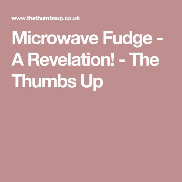 Microwave Fudge - A Revelation! - The Thumbs Up
