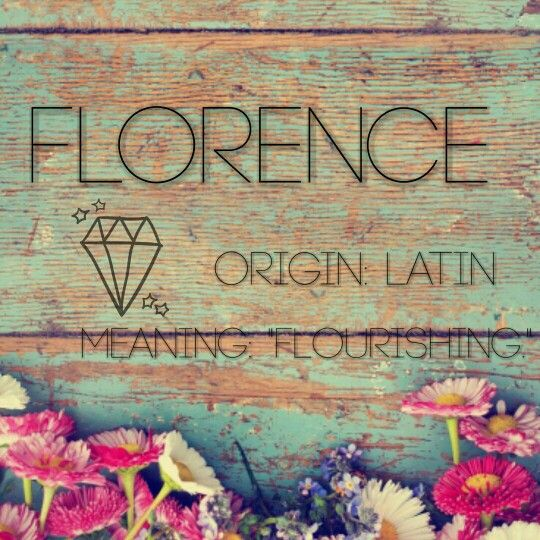 """Florence: orgins from latin meaning """"flourishing."""""""