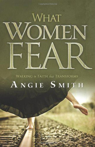 What Women Fear: Walking in Faith that Transforms by Angie Smith,http://www.amazon.com/dp/0805464298/ref=cm_sw_r_pi_dp_UyZjsb0NF555XAV9