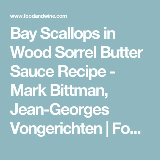 Bay Scallops in Wood Sorrel Butter Sauce Recipe - Mark Bittman, Jean-Georges Vongerichten | Food & Wine