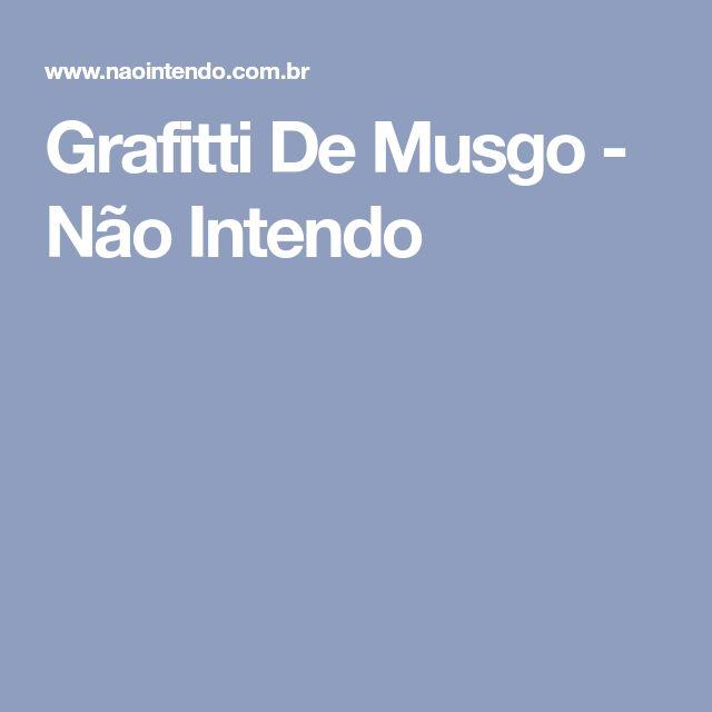 Grafitti De Musgo - Não Intendo