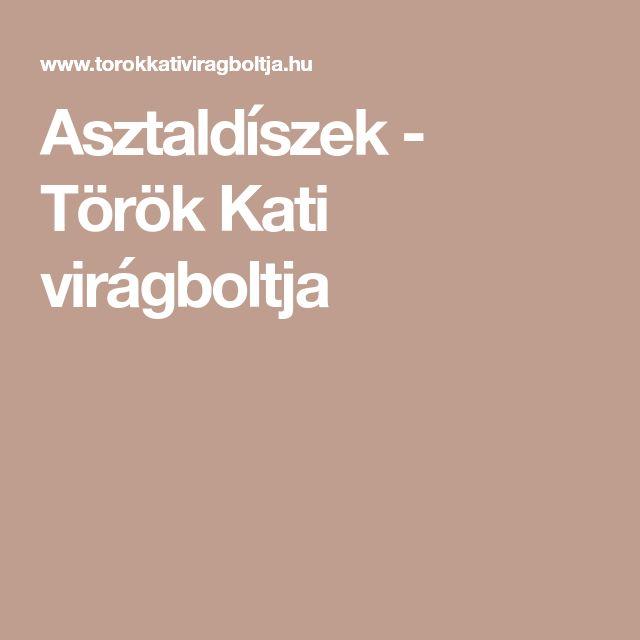 Asztaldíszek - Török Kati virágboltja