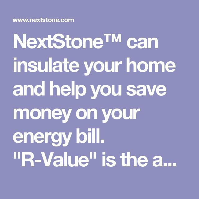 """NextStone™ can insulate your home and help you save money on your energy bill. """"R-Value"""" is the ability for a building material to resist heat transfer. NextStone™ has an R-Value of 4.5 per inch of thickness when used outside your home or office. This additional insulation can help save energy costs by naturally decreasing heating and cooling costs."""