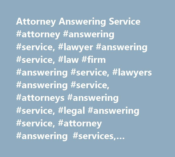 Attorney Answering Service #attorney #answering #service, #lawyer #answering #service, #law #firm #answering #service, #lawyers #answering #service, #attorneys #answering #service, #legal #answering #service, #attorney #answering #services, #lawyer #answering #services, #after #hours #answering #service #for #attorneys, #attorney #after #hours #answering #service…