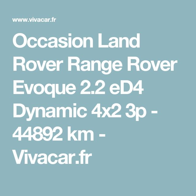 Occasion Land Rover Range Rover Evoque 2.2 eD4 Dynamic 4x2 3p - 44892 km - Vivacar.fr