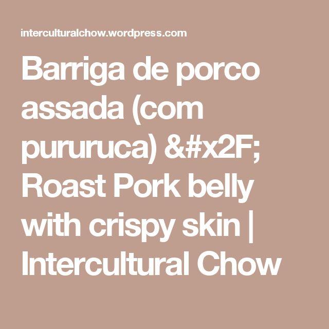 Barriga de porco assada (com pururuca) / Roast Pork belly with crispy skin   Intercultural Chow