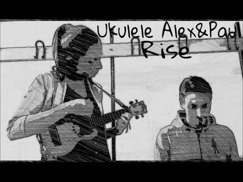 Rise - Cover - Ukulele Alex&Paul - YouTube