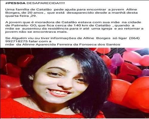 Familia de catalão pede ajuda para encontrar a jovem aline Borges de 20 anos que esta desaparecida desde a manhã dia 29/03 Ela estava com a familia na cidade de Palmelo GO no momento que a mãe se ausentou no retorno não encontrou mais a filha Informações ligar 064992718275 Aparecida Ferreira