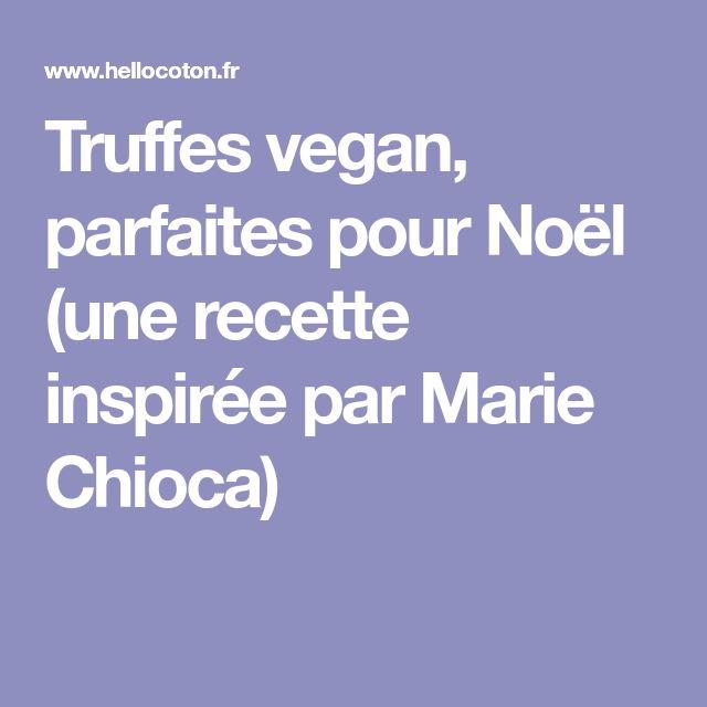 Truffes vegan, parfaites pour Noël (une recette inspirée par Marie Chioca)