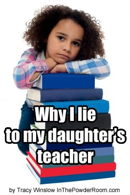 Why I lie to my daughter's teacher, on @In The Powder Room