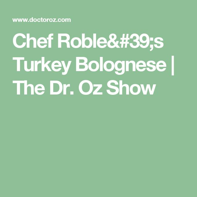 Chef Roble's Turkey Bolognese  | The Dr. Oz Show