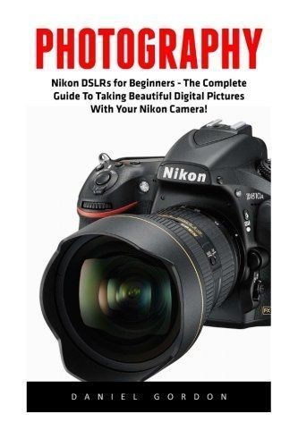 Photography: Nikon DSLRs for Beginners - The Complete Guide To Taking Beautiful Digital Pictures With Your Nikon Camera! (Photography Books, DSLR Photography, Digital Photography) - http://www.books-howto.com/photography-nikon-dslrs-for-beginners-the-complete-guide-to-taking-beautiful-digital-pictures-with-your-nikon-camera-photography-books-dslr-photography-digital-photography/ #digitalphotographyforbeginners
