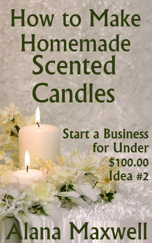 How to Make Homemade Scented Candles (Start a Business for Under .... $3.50. 53 pages