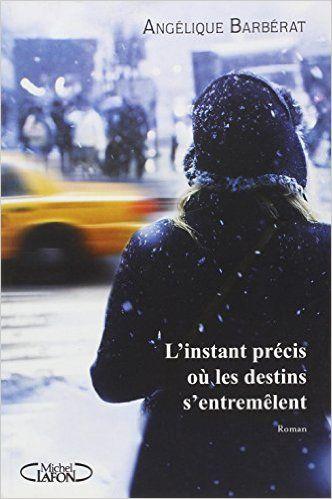 Amazon.fr - L'instant précis où les destins s'entremêlent - Angelique Barberat - Livres