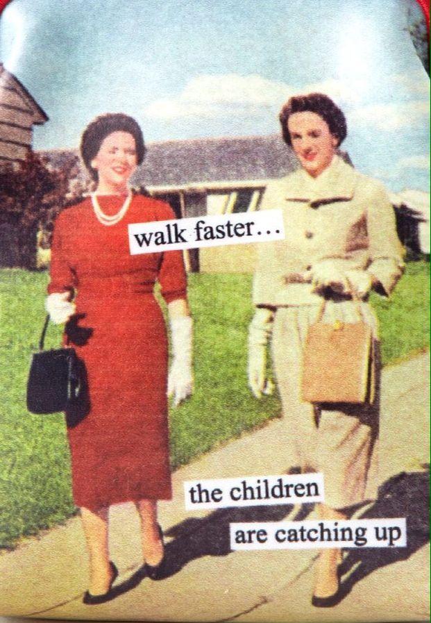 Walk faster. Vintage humor meme 1950's housewife funny