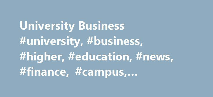 University Business #university, #business, #higher, #education, #news, #finance, #campus, #technology http://uganda.remmont.com/university-business-university-business-higher-education-news-finance-campus-technology/  # Read the latest Magazine online now for FREE Catering & hospitality Scottish university goes gluten-free Wrexham Glyndwr gets catering overhaul Taking the heat out of food safety and hygiene obligations Waste not want not Turning up the heat Winners announced at TUCO…