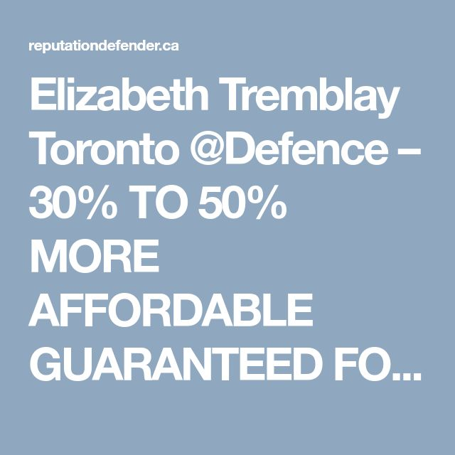 Elizabeth Tremblay Toronto @Defence  – 30% TO 50% MORE AFFORDABLE GUARANTEED FOUR TO SEVEN WEEK RESULTS!