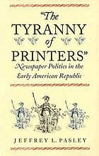 """Pasley, Jeffrey L. """"the Tyranny of Printers"""": Newspaper Politics in the Early American Republic. Charlottesville: University Press of Virginia, 2003. Print."""
