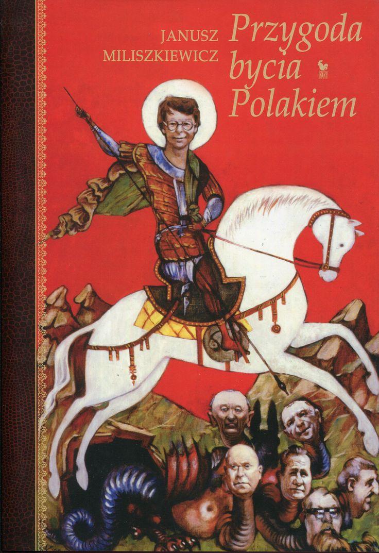 """""""Przygoda bycia Polakiem"""" Janusz Miliszkiewicz Cover by Andrzej Barecki Published by Wydawnictwo Iskry 2007"""