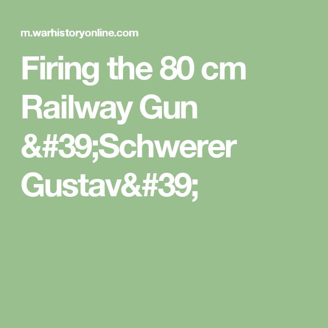 Firing the 80 cm Railway Gun 'Schwerer Gustav'