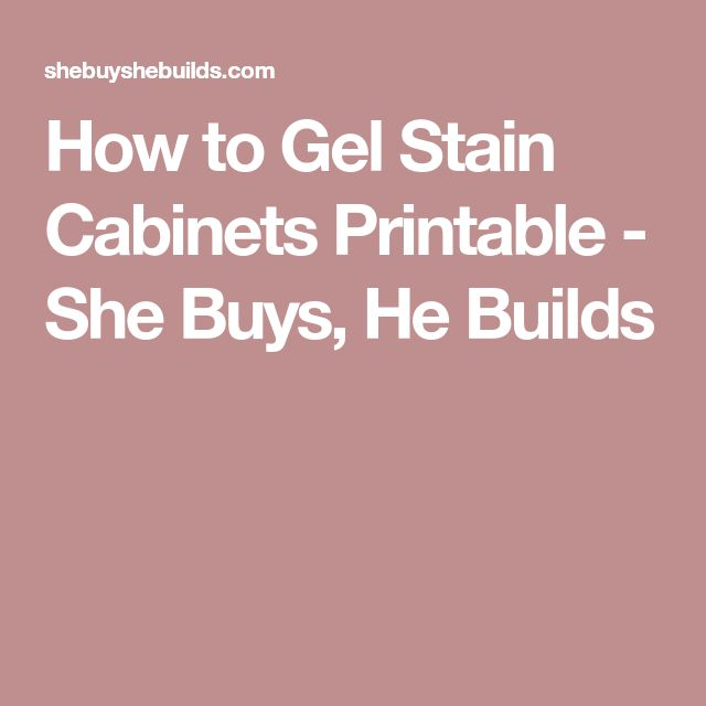 How to Gel Stain Cabinets Printable - She Buys, He Builds