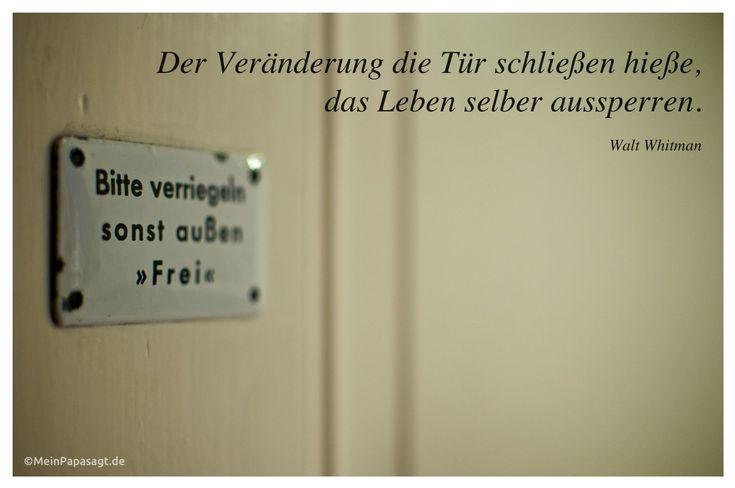 Mein Papa sagt...  Der Veränderung die Tür schließen hieße,das Leben selber aussperren.Walt Whitman #Zitate #deutsch #quotes      Weisheiten & Zitate TÄGLICH NEU auf www.MeinPapasagt.de