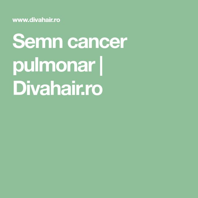 Semn cancer pulmonar | Divahair.ro