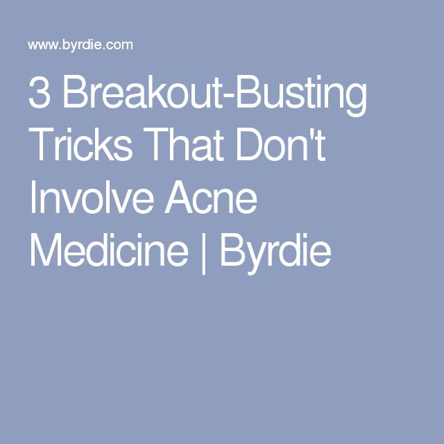 3 Breakout-Busting Tricks That Don't Involve Acne Medicine | Byrdie