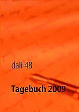 dali 48 - Tagebuch 2009 : Autorenportrait BoD - Books on Demand -  € 19 90 *inkl. MwSt. Tagebuch 2009 Wie ich psychisch und physisch wieder gesund wurde Klappentext des Buches diary3 by dali48 deals about experiences Dieses aktuelle und zukünftige Tagebuch enthält den veröffentlichten Teil meiner Tagebucheinträge auf Deutsch und Englisch von 1994 bis 2008 etc.  Books on Demand ISBN 978-3-8370-9833-4, Paperback, 208 Seiten