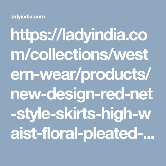 https://ladyindia.com/collections/western-wear/products/new-design-red-net-style-skirts-high-waist-floral-pleated-mini-skirt