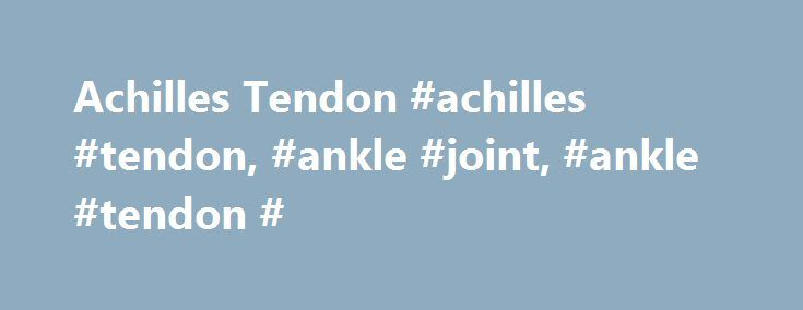Achilles Tendon #achilles #tendon, #ankle #joint, #ankle #tendon # http://netherlands.remmont.com/achilles-tendon-achilles-tendon-ankle-joint-ankle-tendon/  # Ankle Anatomy Although it is typically referred to as a single joint, the ankle is actually two joints: The true ankle joint. which is composed of three bones: the tibia. the larger and stronger of the two lower leg bones, which forms the inside part of the of the ankle the fibula, the smaller bone of the lower leg, which forms the…