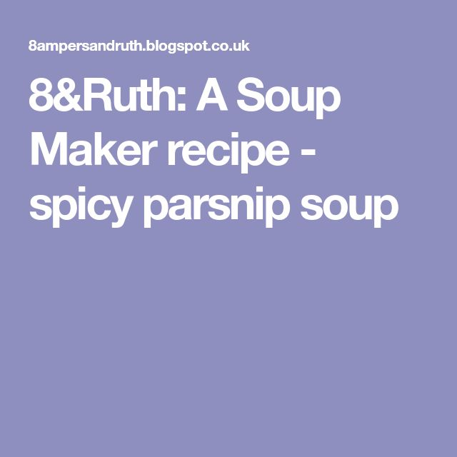 8&Ruth: A Soup Maker recipe - spicy parsnip soup